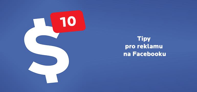 10 tipů pro ziskovou reklamu na Facebooku